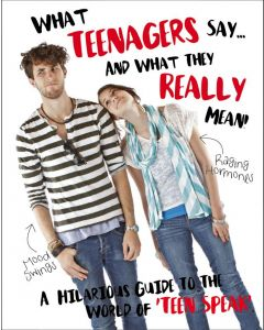 TEENAGERS: WHAT THEY SAY AND WHAT THEY M
